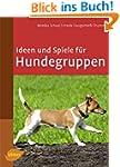 Ideen und Spiele f�r Hundegruppen: Hu...