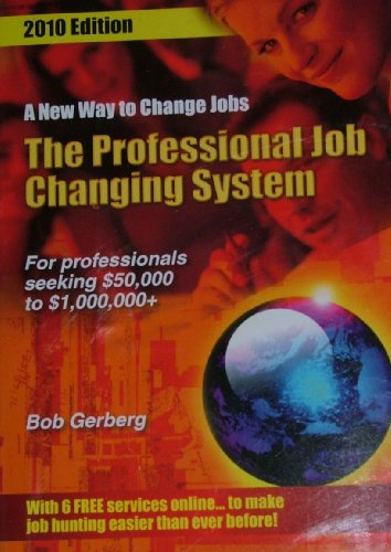 The Professional Job Changing System - For Professionals Seeking $50,000 to $1,000,000, Robert J. Gerberg
