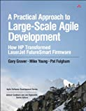 A Practical Approach to Large-Scale Agile Development: How HP Transformed LaserJet FutureSmart Firmware (Agile Software De...