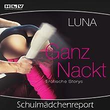 Schulmädchenreport (Ganz Nackt): Erotische Storys Hörbuch von  Luna Gesprochen von:  Luna