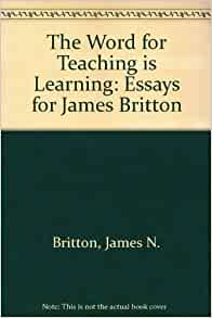 the word for teaching is learning essays for james britton