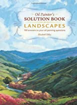 Oil Painter's Solution Book Landscapes: Over 100 Answers to Your Oil Painting Questions