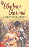 echange, troc Barbara Cartland - L'amour surmonte les obstacles