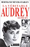 echange, troc Bertrand Meyer-Stabley - La véritable Audrey Hepburn
