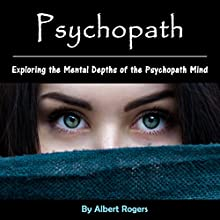 Psychopath: Exploring the Mental Depths of the Psychopath Mind Audiobook by Albert Rogers Narrated by Ramon Lopez