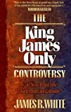 The King James Only Controversy: Can You Trust the Modern Translations? (1556615752) by James R. White