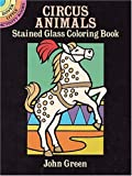 Circus Animals Stained Glass Coloring Book (0486275299) by Green, John