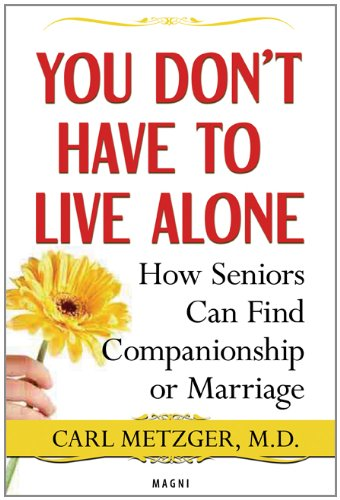 You Don't Have to Live Alone: How Seniors Can Find Companionship or Marriage PDF