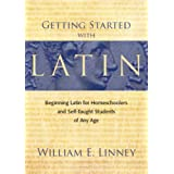 Getting Started with Latin: Beginning Latin for Homeschoolers and Self-Taught Students of Any Ageby William E. Linney