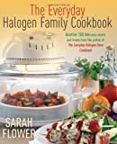 The Everyday Halogen Family Cookbook: Another 200 delicious meals and treats from the author of The Everyday Halogen Oven Cookbook by Flower, Sarah (2011) Sarah Flower