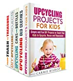 Best Upcycling Box Set (5 in 1): Upcycling Cans and Bottles, Old Clothes, Kids Projects and Other Crafting Ideas to Turn Trash into Treasure (DIY Projects & Upcycling)