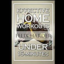 15-Minute Effective Home Workouts: To Build Lean Muscle and Lose Weight Audiobook by Felix Harder Narrated by Carl Moore