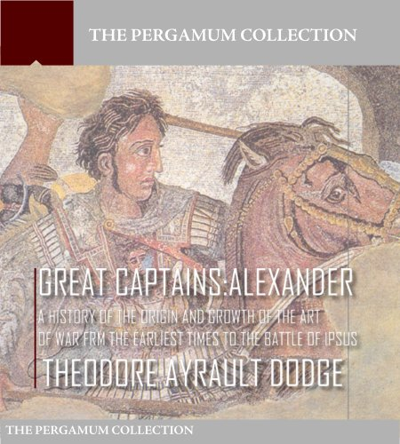 Free Kindle Book : Great Captains: Alexander A History of the Origin and Growth of the Art of War from the Earliest Times to the Battle of Ipsus