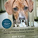 Little Boy Blue: A Puppy's Rescue from Death Row and His Owner's Journey for Truth Audiobook by Kim Kavin Narrated by Therese Plummer, Jonathan Davis