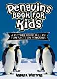 Penguins! A Penguin Book for Kids - With Fun Facts & Amazing Pictures on the Different Penguin Species, Their Habitat, Types of Food & More! (Animals & Birds)