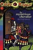 echange, troc Mary Pope Osborne - La Cabane Magique, Tome 2 : Le mystérieux chevalier