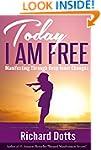 Today I Am Free: Manifesting Through...