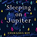 Sleeping on Jupiter Audiobook by Anuradha Roy Narrated by Deepti Gupta