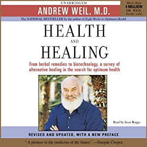 Health and Healing: The Philosophy of Integrative Medicine and Optimum Health | [Andrew Weil, M.D.]