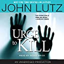 Urge to Kill Audiobook by John Lutz Narrated by Scott Brick