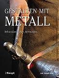Gestalten mit Metall: Schweissen, Löten, Schmieden
