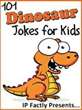 101 Dinosaur Jokes for Kids. Childrens Dinosaur Jokes (Joke Books for Kids)