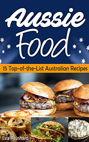 Aussie Food: 15 Top-of-the-List Australian Recipes (S-Asian Food, Australian Food, Asian Food) by Eva Reinhard