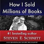 How I Sold Millions of Books | Steven E. Schmitt