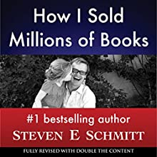 How I Sold Millions of Books (       UNABRIDGED) by Steven E. Schmitt Narrated by Josh Ray
