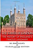 Charles River Editors The Tower of London: The History of England's Famous Landmark