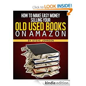 How To Make Easy Money Selling Your Old Used Books On Amazon (Second Edition)