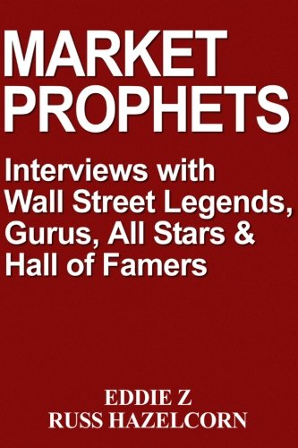 Market Prophets: Eddie Z's Interviews with Wall Street Legends, Gurus, All-Stars, and Hall of Famers (Market Wizards By Jack Schwager compare prices)