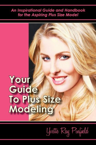 Your+Guide+To+Plus+Size+Modeling+%28%22Your+Guide+To+Plus+Size+Modeling%22+An+Inspirational+Handbook+And+Guide+For+All+Women%21%29