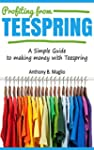 Profiting from Teespring: A Simple Gu...