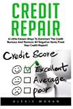 Credit Repair: 6 Little Known Ways To Outsmart The Credit Bureaus And Remove All Negative Items From Your Credit Report! (Debt Free, Credit Score, Credit Repair Tips)