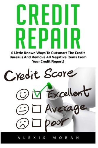 Credit Repair: 6 Little Known Ways To Outsmart The Credit Bureaus And Remove All Negative Items From Your Credit Report! (Debt Free, Credit Score, Credit Repair Tips) (Credit Software compare prices)