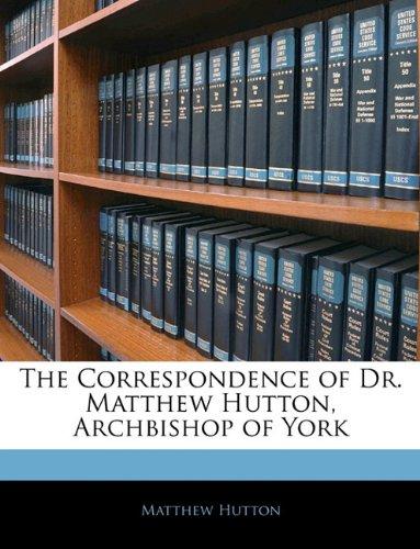 The Correspondence of Dr. Matthew Hutton, Archbishop of York