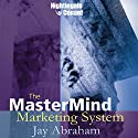 The MasterMind Marketing System Speech by Jay Abraham Narrated by Jay Abraham