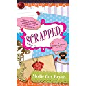 Scrapped (       UNABRIDGED) by Mollie Cox Bryan Narrated by Barbara Edelman