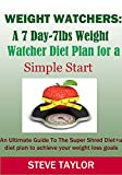 img - for Weight Watchers: A 7-Day-7lbs Weight Watcher Diet Plan For a Simple Start: An Ultimate guide to the super shred diet plus a diet plan to achieve your weight loss goals book / textbook / text book