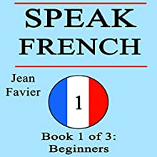 Speak French: Book 1 of 3: Beginners Audiobook by Jean Favier Narrated by Alexia Dox