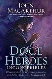 Doce héroes inconcebibles: Cómo comisionó Dios a personas impensadas en la Biblia y lo que quiere  hacer con usted (Spanish Edition)