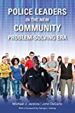 Police Leaders in the New Community Problem-Solving Era