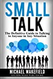 Small Talk: The Definitive Guide to Talking to Anyone in Any Situation