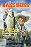 Bass Boss: The Inspiring Story of Ray Scott and the Sport Fishing Industry He Created