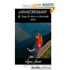 Looking Backward: My Twenty-Five Years as a Homeschooling Mother Joyce Swann and Stefan Swann