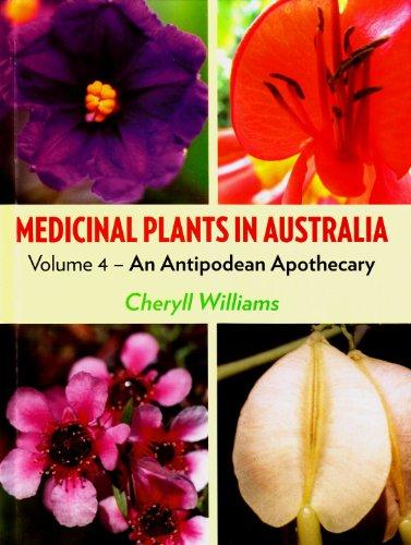 Medicinal Plants in Australia: Volume 4: An Antipodean Apothecary (Medicinal Plans in Australia)