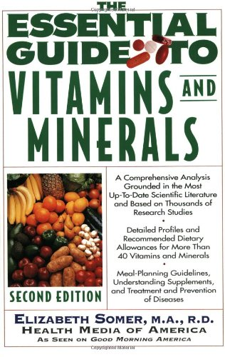 The Essential Guide To Vitamins And Minerals: Second Edition, Revised And Updated