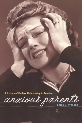 Anxious Parents: A History of Modern Childrearing in America