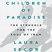 Children of Paradise: The Struggle for the Soul of Iran Audiobook by Laura Secor Narrated by Mozhan Marno